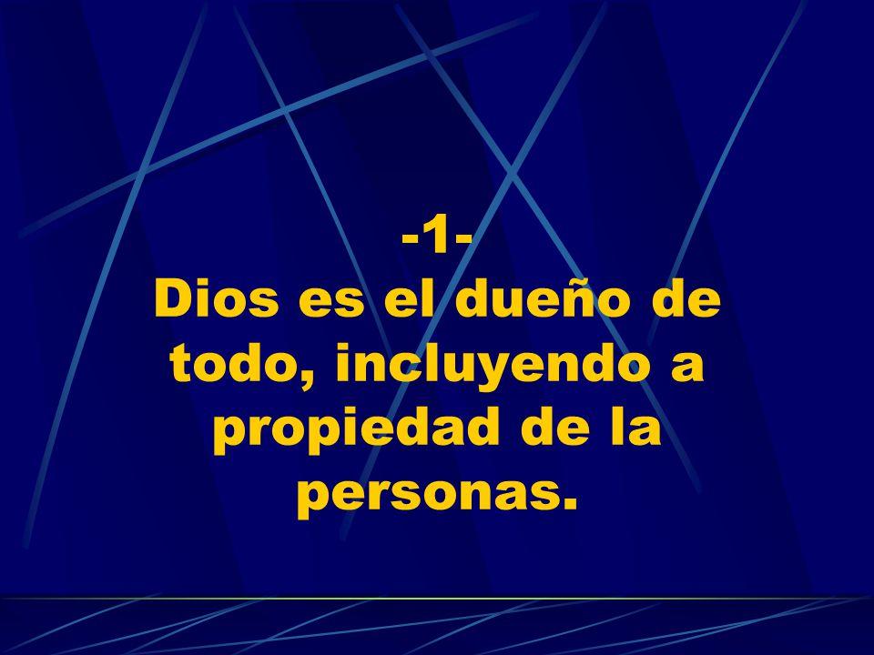 -1- Dios es el dueño de todo, incluyendo a propiedad de la personas.