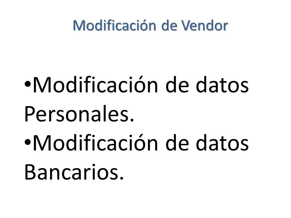 Modificación de Vendor Modificación de datos Personales. Modificación de datos Bancarios.