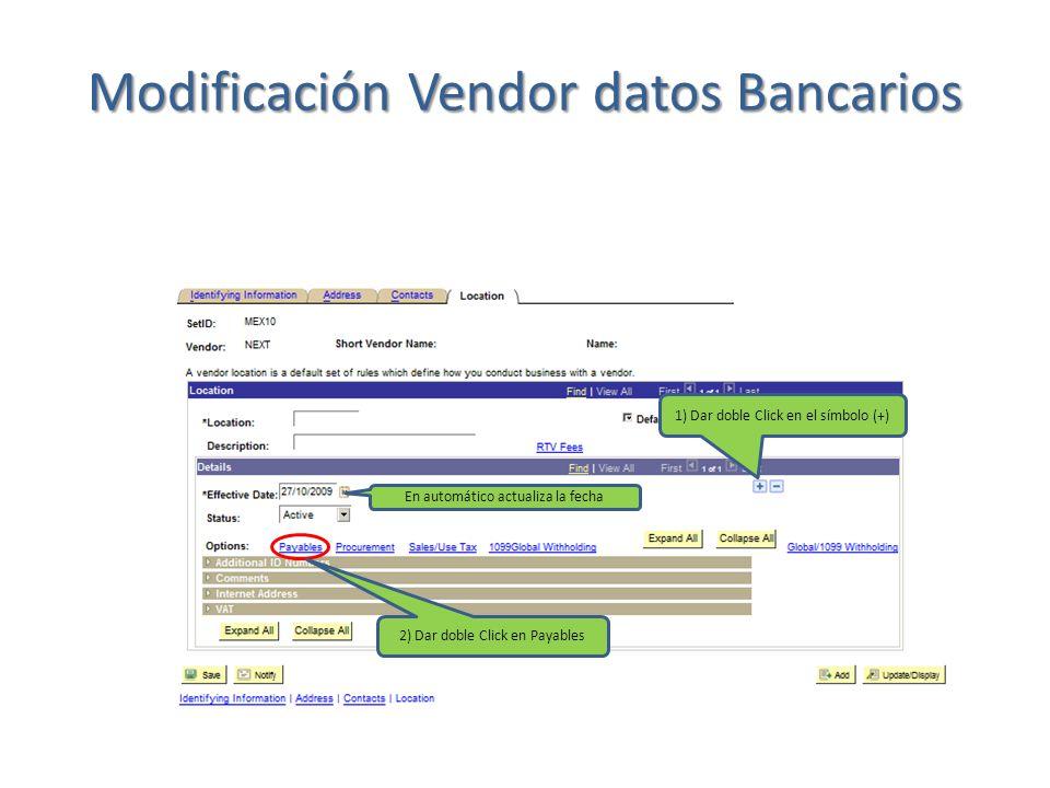 1) Dar doble Click en el símbolo (+) En automático actualiza la fecha 2) Dar doble Click en Payables Modificación Vendor datos Bancarios
