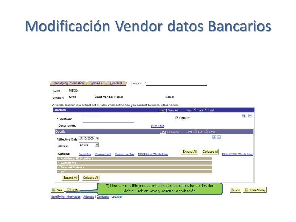 Modificación Vendor datos Bancarios 7) Una vez modificados o actualizados los datos bancarios dar doble Click en Save y solicitar aprobación