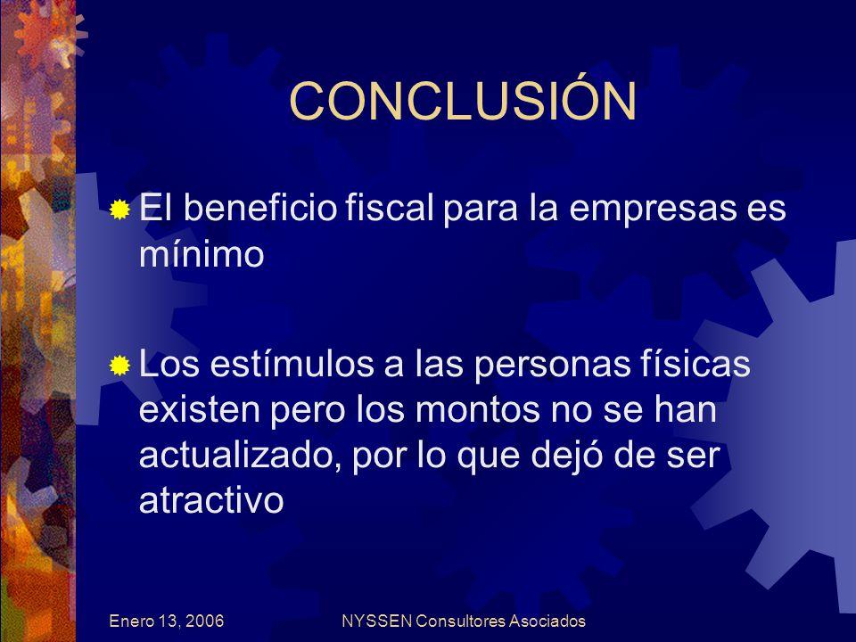 Enero 13, 2006NYSSEN Consultores Asociados CONCLUSIÓN El beneficio fiscal para la empresas es mínimo Los estímulos a las personas físicas existen pero los montos no se han actualizado, por lo que dejó de ser atractivo