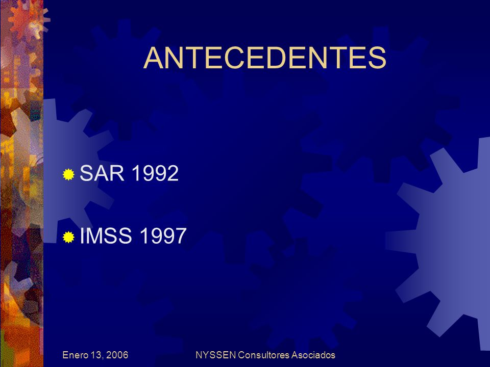Enero 13, 2006NYSSEN Consultores Asociados ANTECEDENTES SAR 1992 IMSS 1997