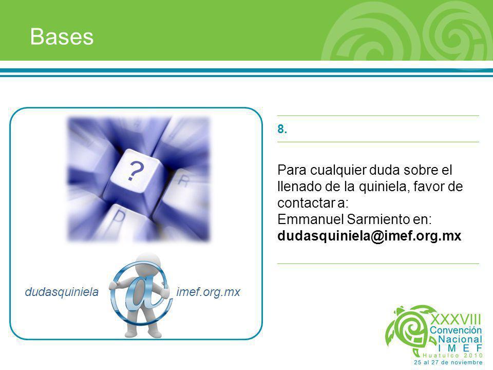 dudasquiniela imef.org.mx 8. Para cualquier duda sobre el llenado de la quiniela, favor de contactar a: Emmanuel Sarmiento en: dudasquiniela@imef.org.