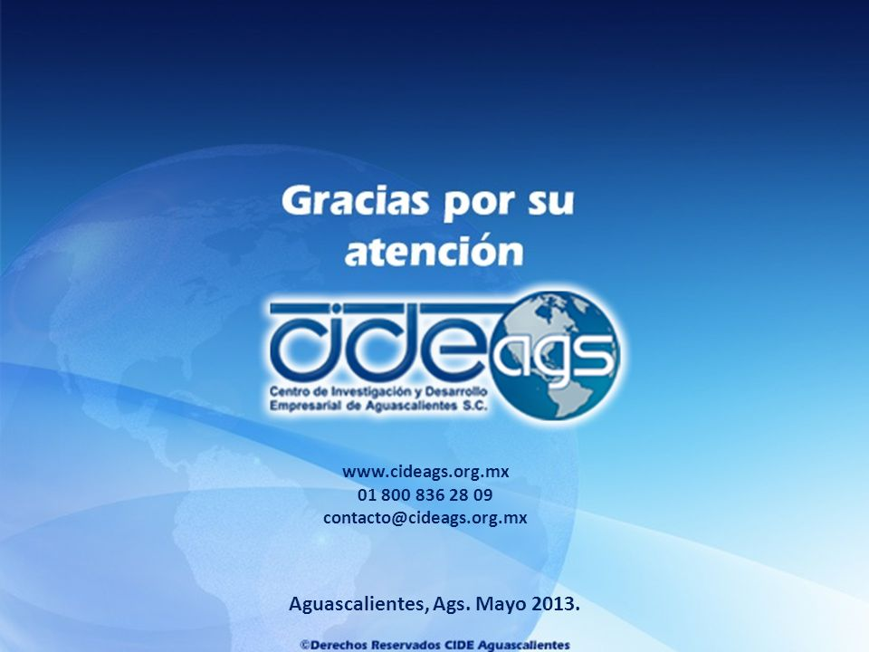 Aguascalientes, Ags. Mayo 2013. www.cideags.org.mx 01 800 836 28 09 contacto@cideags.org.mx