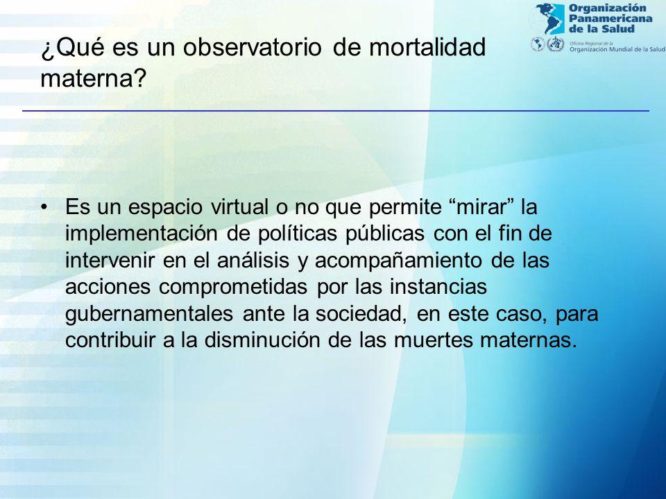 ¿Qué es un observatorio de mortalidad materna? Es un espacio virtual o no que permite mirar la implementación de políticas públicas con el fin de inte