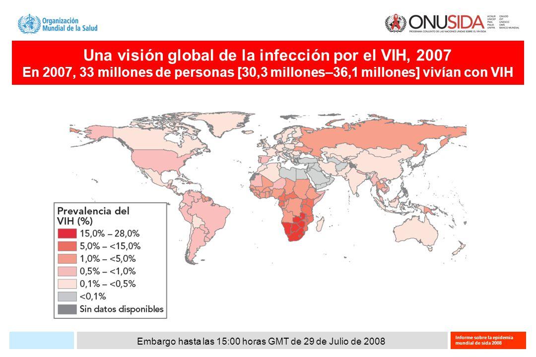 Embargo hasta las 15:00 horas GMT de 29 de Julio de 2008 Informe sobre la epidemia mundial de sida 2008 Estadísticas y características regionales del VIH y del sida, 2007 Los intervalos de las estimaciones presentadas en este cuadro, que están basadas en la mejor información disponible, definen los márgenes dentro de los cuales se encuentran los datos reales.