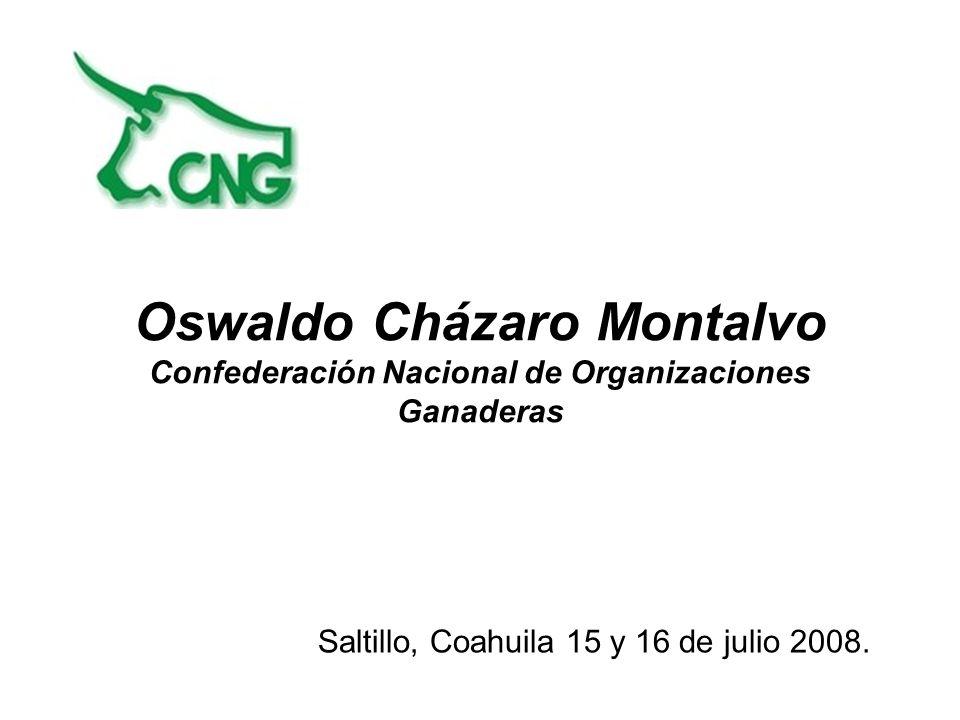 Oswaldo Cházaro Montalvo Confederación Nacional de Organizaciones Ganaderas Saltillo, Coahuila 15 y 16 de julio 2008.