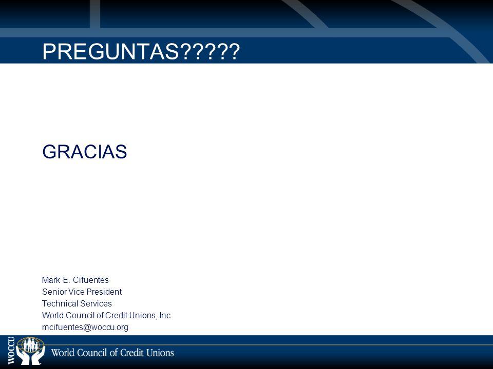 PREGUNTAS????? GRACIAS Mark E. Cifuentes Senior Vice President Technical Services World Council of Credit Unions, Inc. mcifuentes@woccu.org