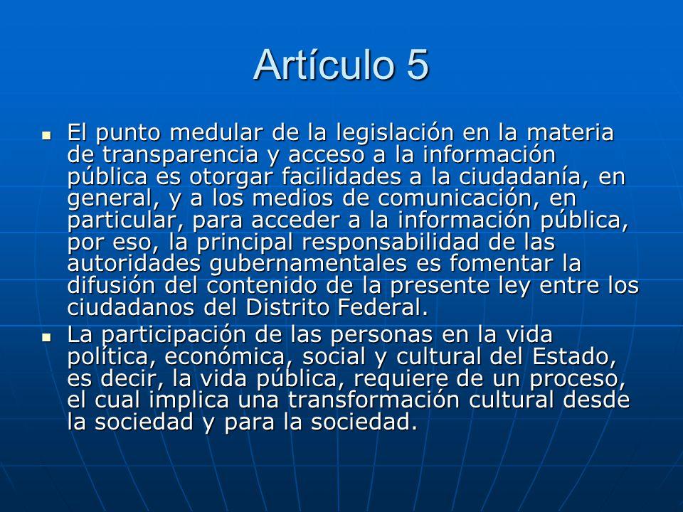Artículo 5 El punto medular de la legislación en la materia de transparencia y acceso a la información pública es otorgar facilidades a la ciudadanía,