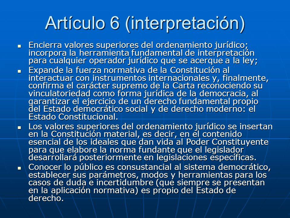 Artículo 6 (interpretación) Encierra valores superiores del ordenamiento jurídico; incorpora la herramienta fundamental de interpretación para cualqui