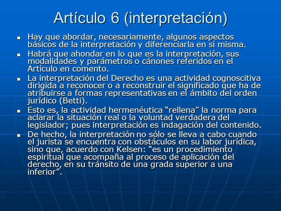 Artículo 6 (interpretación) Hay que abordar, necesariamente, algunos aspectos básicos de la interpretación y diferenciarla en sí misma. Hay que aborda