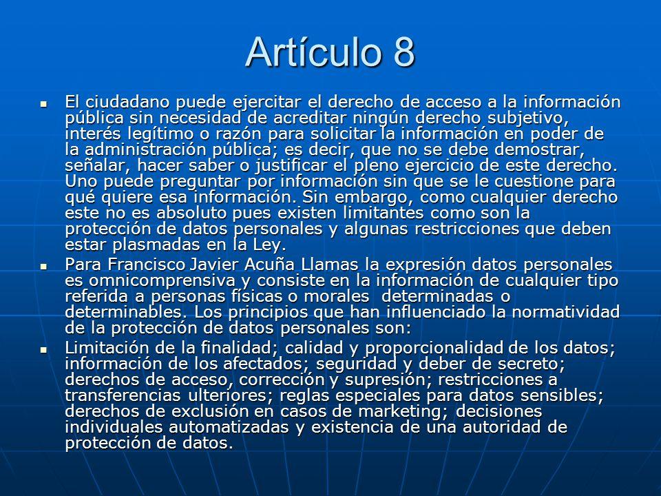 Artículo 8 El ciudadano puede ejercitar el derecho de acceso a la información pública sin necesidad de acreditar ningún derecho subjetivo, interés leg