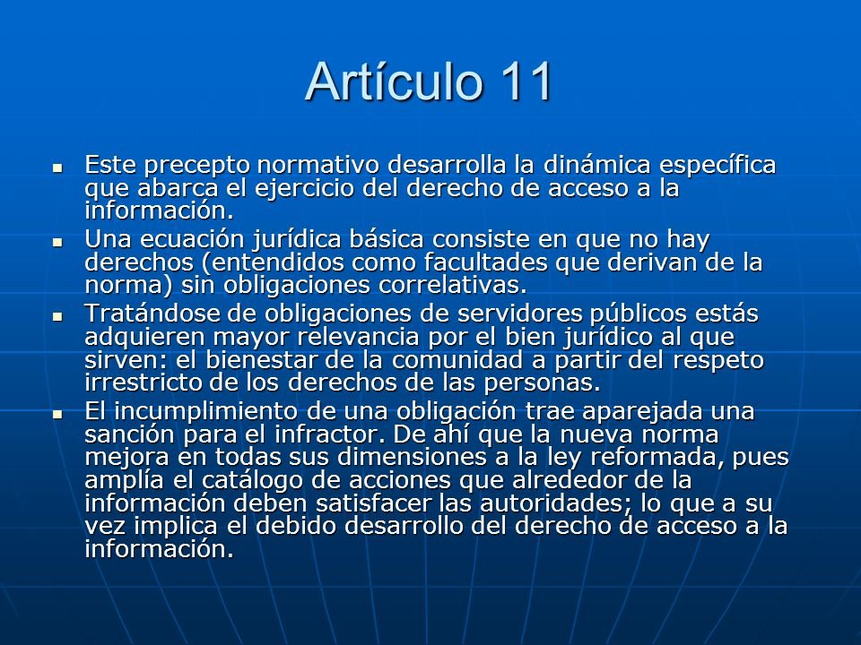 Artículo 11 Este precepto normativo desarrolla la dinámica específica que abarca el ejercicio del derecho de acceso a la información. Este precepto no