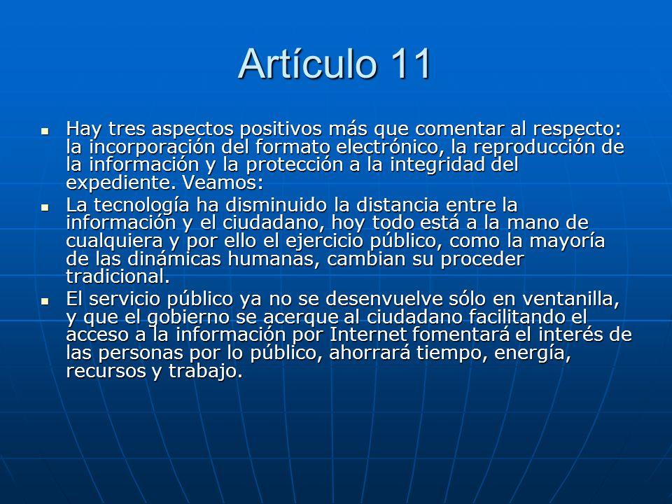 Artículo 11 Hay tres aspectos positivos más que comentar al respecto: la incorporación del formato electrónico, la reproducción de la información y la