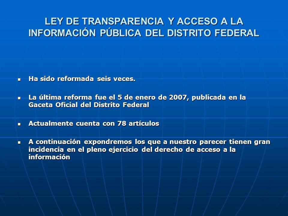 LEY DE TRANSPARENCIA Y ACCESO A LA INFORMACIÓN PÚBLICA DEL DISTRITO FEDERAL Ha sido reformada seis veces. Ha sido reformada seis veces. La última refo