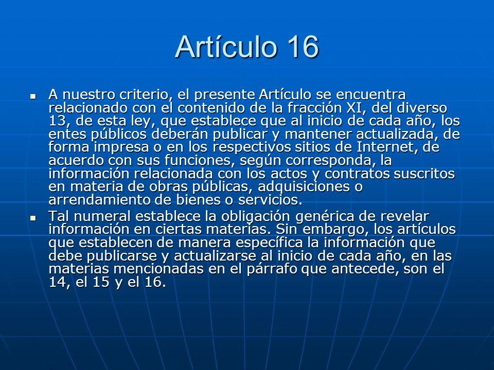 Artículo 16 A nuestro criterio, el presente Artículo se encuentra relacionado con el contenido de la fracción XI, del diverso 13, de esta ley, que est
