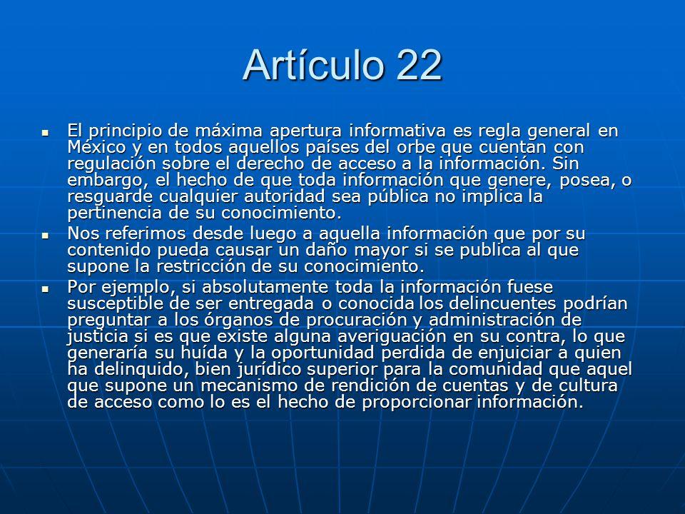 Artículo 22 El principio de máxima apertura informativa es regla general en México y en todos aquellos países del orbe que cuentan con regulación sobr