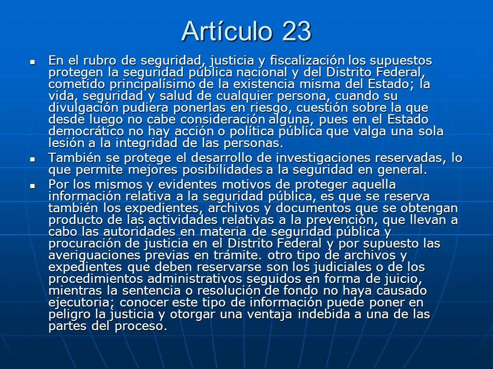 Artículo 23 En el mismo rubro, la información debe reservarse cuando su divulgación impida las actividades de verificación sobre el cumplimiento de las leyes, prevención o persecución de los delitos, la impartición de justicia y la recaudación de las contribuciones.
