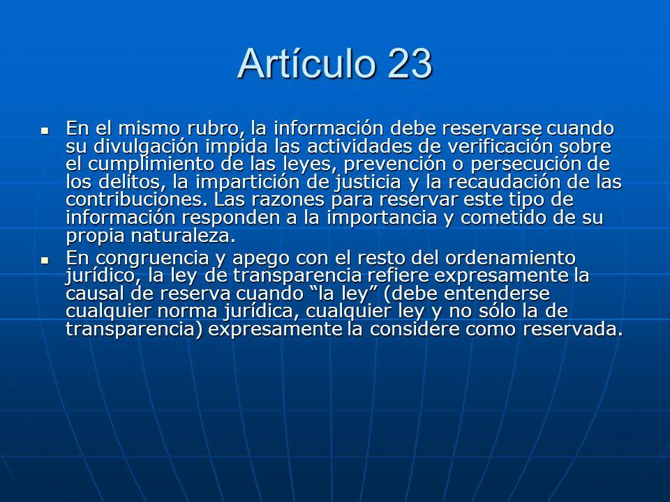 Artículo 23 En el mismo rubro, la información debe reservarse cuando su divulgación impida las actividades de verificación sobre el cumplimiento de la