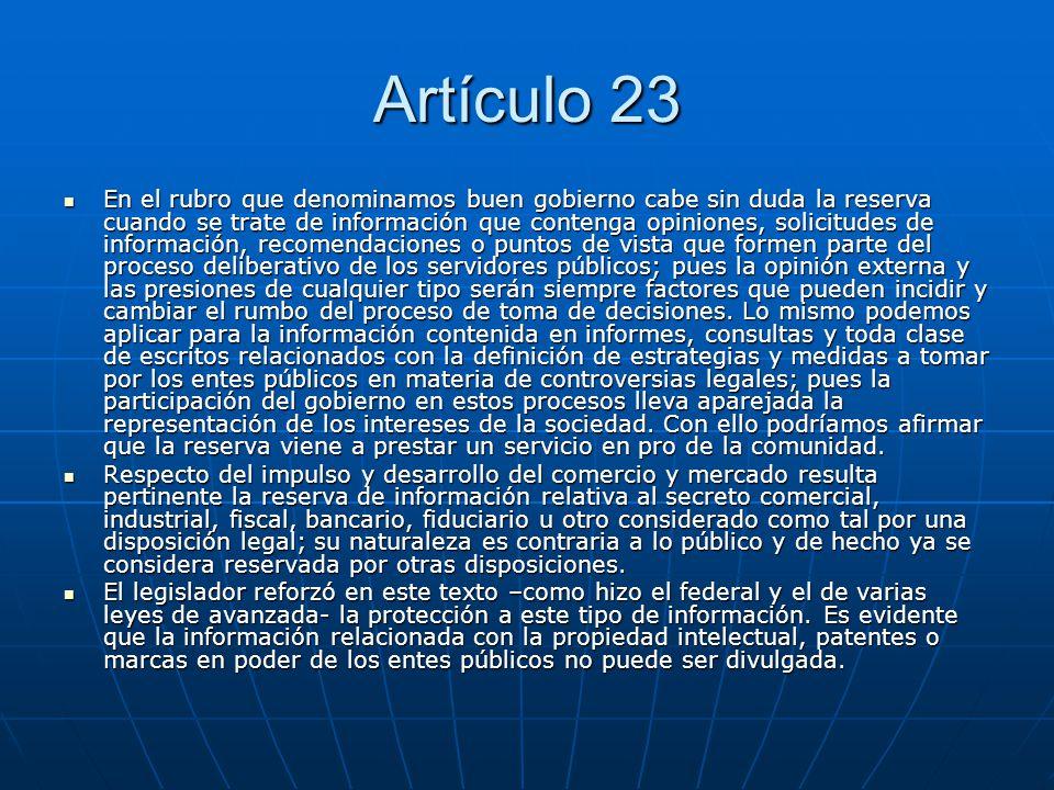 Artículo 23 En el rubro que denominamos buen gobierno cabe sin duda la reserva cuando se trate de información que contenga opiniones, solicitudes de i