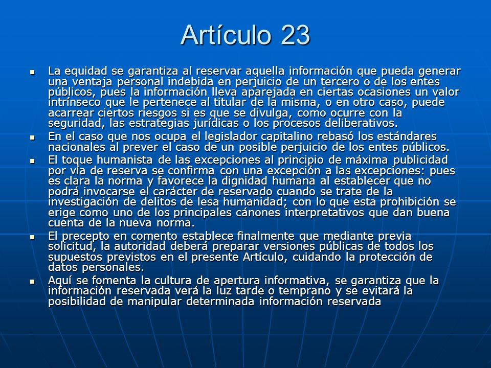 Artículo 23 La equidad se garantiza al reservar aquella información que pueda generar una ventaja personal indebida en perjuicio de un tercero o de lo