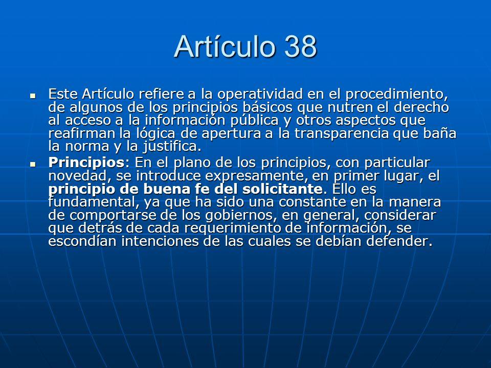 Artículo 38 Este Artículo refiere a la operatividad en el procedimiento, de algunos de los principios básicos que nutren el derecho al acceso a la inf