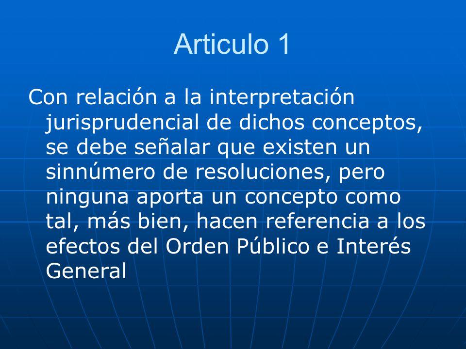 Articulo 1 Con relación a la interpretación jurisprudencial de dichos conceptos, se debe señalar que existen un sinnúmero de resoluciones, pero ningun