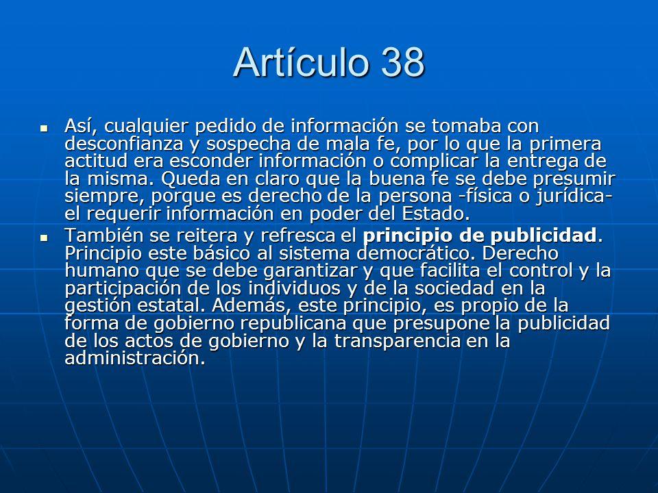 Artículo 38 Asimismo, se resalta el principio de la libertad de información, que remata en el mismo sentido el razonamiento general que desarrolla el Artículo, ya que la publicidad dada, en un marco de amplitud y facilidad de acceso a la información, hace a la libertad de personas y pueblos.