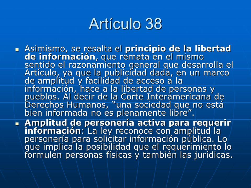 Artículo 38 Asimismo, se resalta el principio de la libertad de información, que remata en el mismo sentido el razonamiento general que desarrolla el
