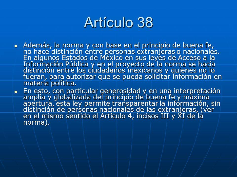 Artículo 38 Además, la norma y con base en el principio de buena fe, no hace distinción entre personas extranjeras o nacionales. En algunos Estados de
