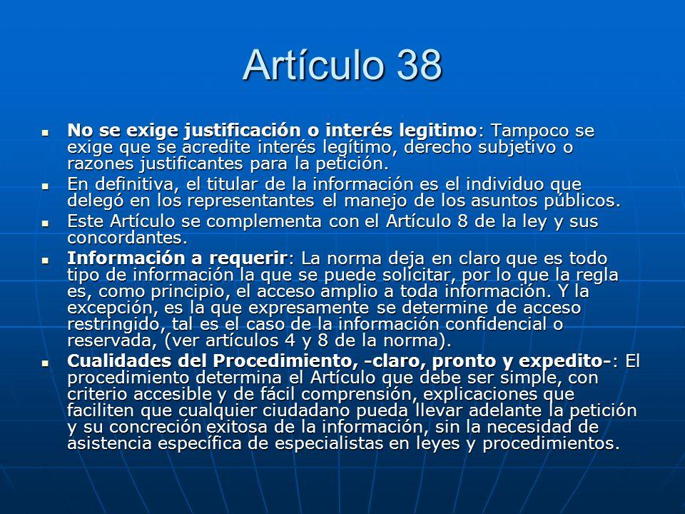 Artículo 38 No se exige justificación o interés legitimo: Tampoco se exige que se acredite interés legítimo, derecho subjetivo o razones justificantes