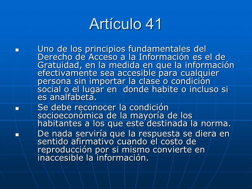 Artículo 41 Uno de los principios fundamentales del Derecho de Acceso a la Información es el de Gratuidad, en la medida en que la información efectiva