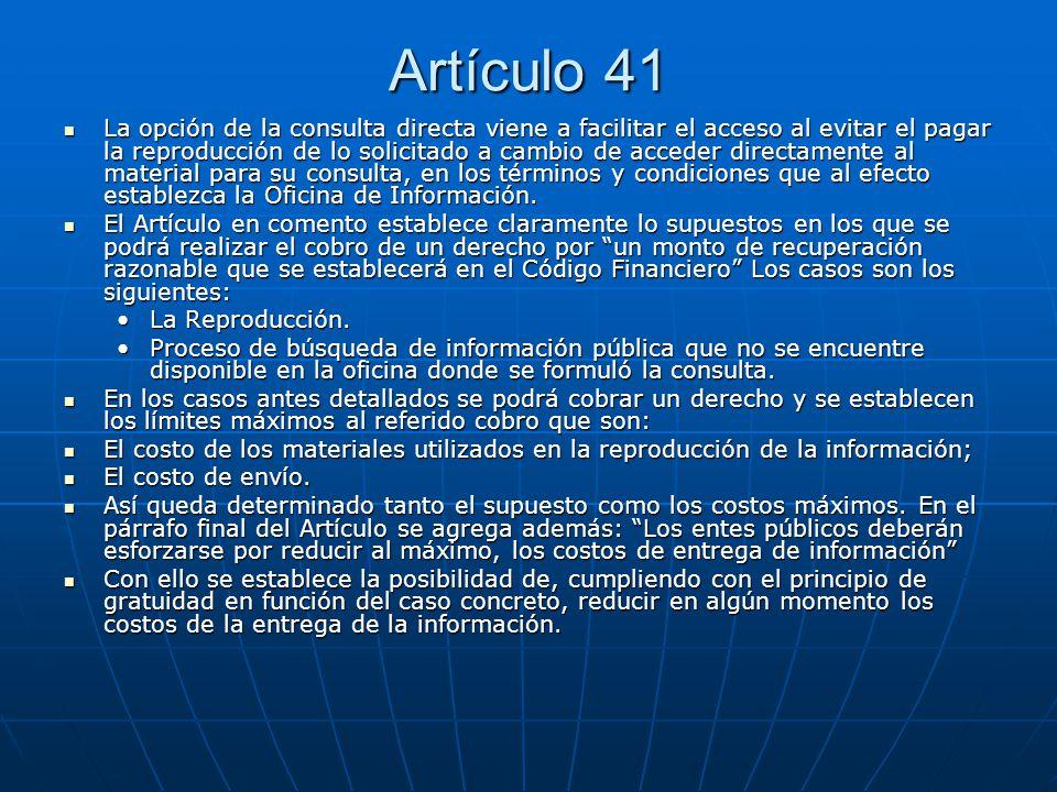 Artículo 41 La opción de la consulta directa viene a facilitar el acceso al evitar el pagar la reproducción de lo solicitado a cambio de acceder direc