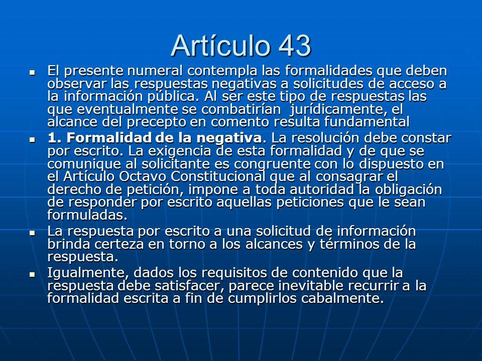 Artículo 43 El presente numeral contempla las formalidades que deben observar las respuestas negativas a solicitudes de acceso a la información públic