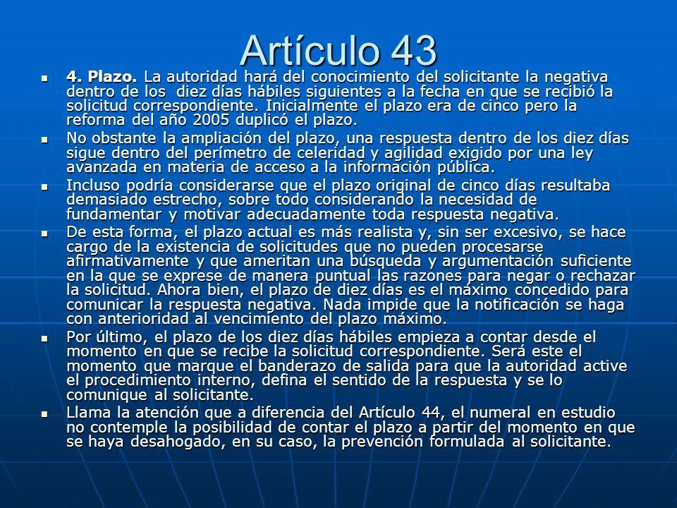 Artículo 43 4. Plazo. La autoridad hará del conocimiento del solicitante la negativa dentro de los diez días hábiles siguientes a la fecha en que se r