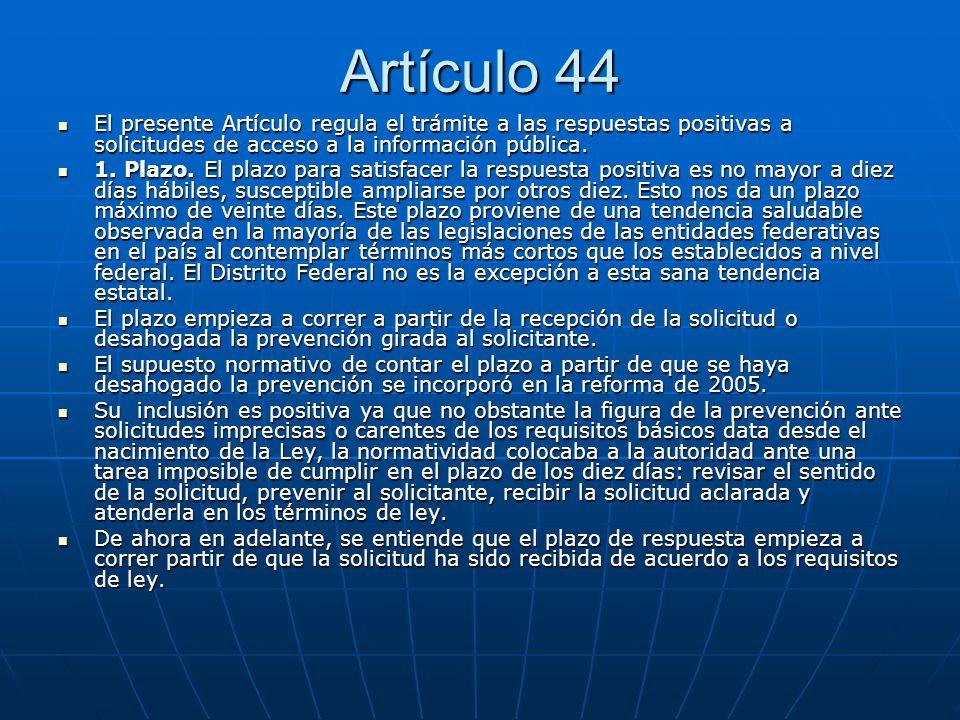 Artículo 44 El presente Artículo regula el trámite a las respuestas positivas a solicitudes de acceso a la información pública. El presente Artículo r