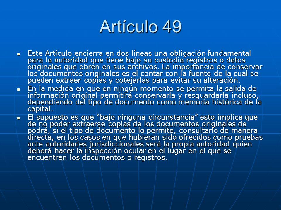 Artículo 49 Este Artículo encierra en dos líneas una obligación fundamental para la autoridad que tiene bajo su custodia registros o datos originales
