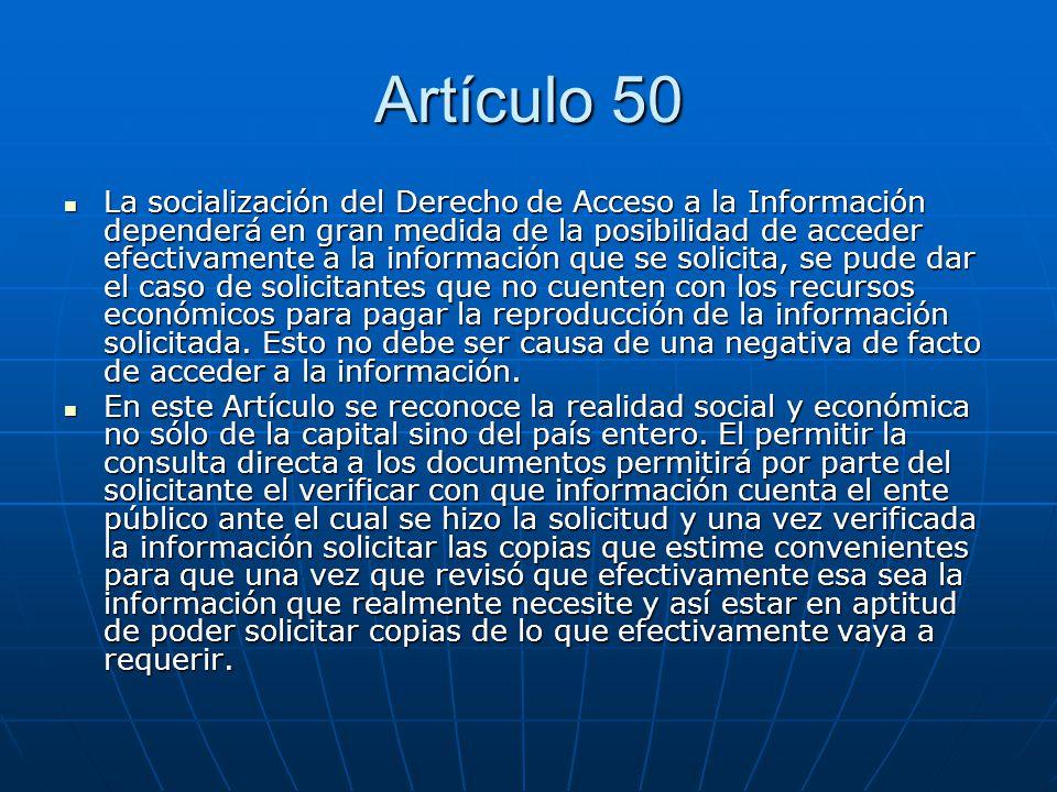 Artículo 50 La socialización del Derecho de Acceso a la Información dependerá en gran medida de la posibilidad de acceder efectivamente a la informaci
