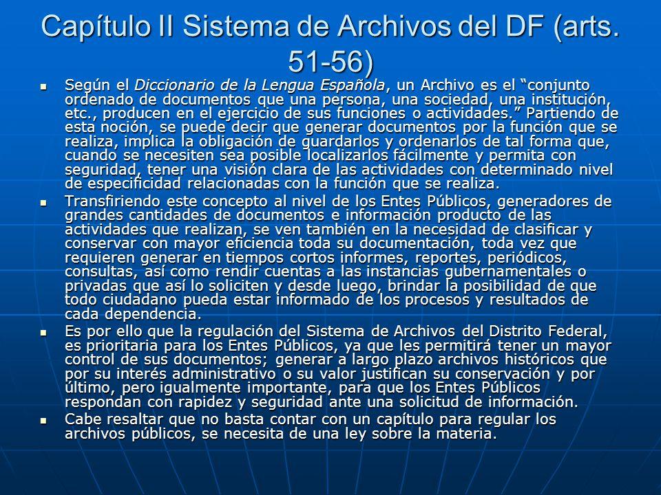 Capítulo II Sistema de Archivos del DF (arts. 51-56) Según el Diccionario de la Lengua Española, un Archivo es el conjunto ordenado de documentos que