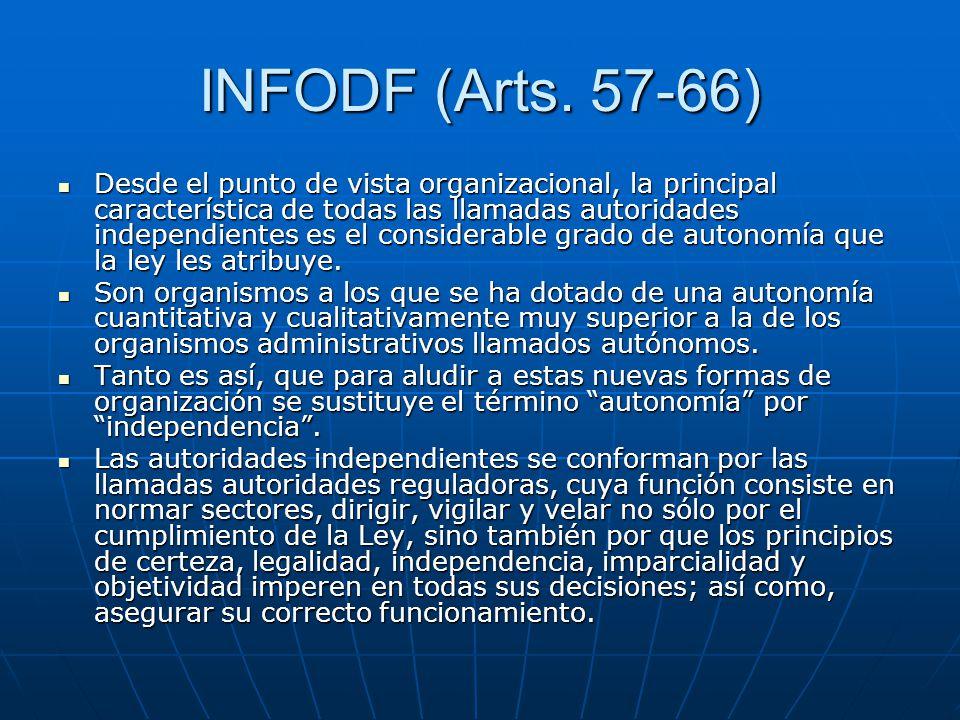 INFODF (Arts. 57-66) Desde el punto de vista organizacional, la principal característica de todas las llamadas autoridades independientes es el consid
