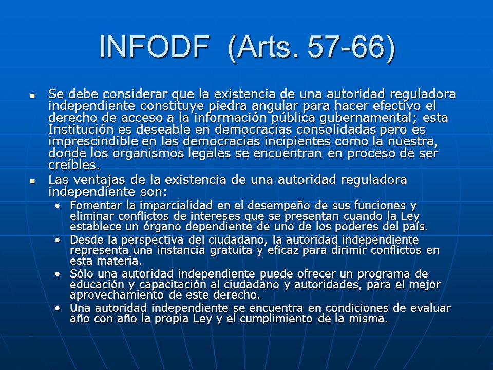 INFODF (Arts. 57-66) Se debe considerar que la existencia de una autoridad reguladora independiente constituye piedra angular para hacer efectivo el d