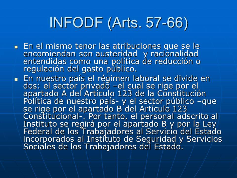 INFODF (Arts. 57-66) En el mismo tenor las atribuciones que se le encomiendan son austeridad y racionalidad entendidas como una política de reducción