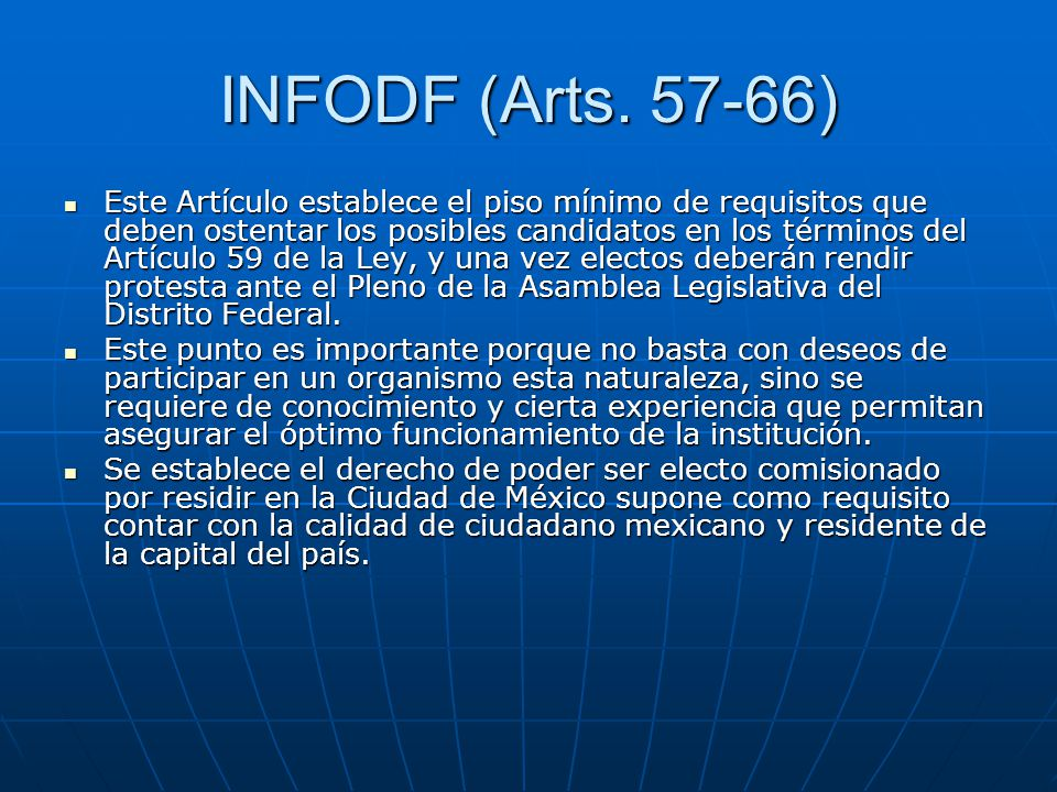 INFODF (Arts. 57-66) Este Artículo establece el piso mínimo de requisitos que deben ostentar los posibles candidatos en los términos del Artículo 59 d