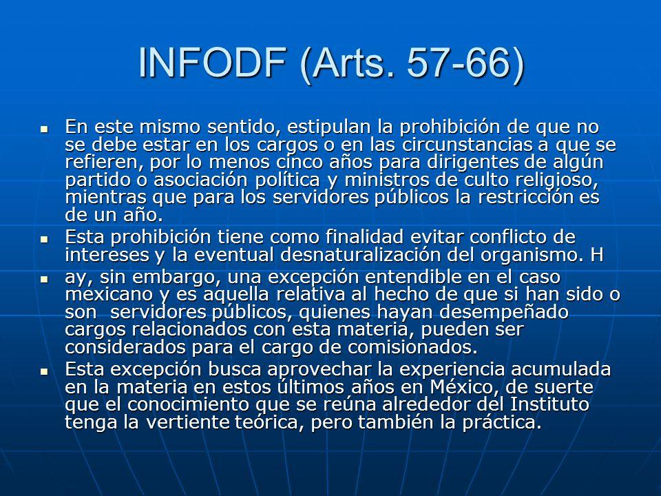 INFODF (Arts. 57-66) En este mismo sentido, estipulan la prohibición de que no se debe estar en los cargos o en las circunstancias a que se refieren,