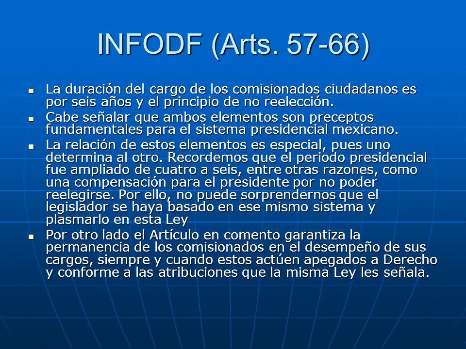 INFODF (Arts. 57-66) La duración del cargo de los comisionados ciudadanos es por seis años y el principio de no reelección. La duración del cargo de l