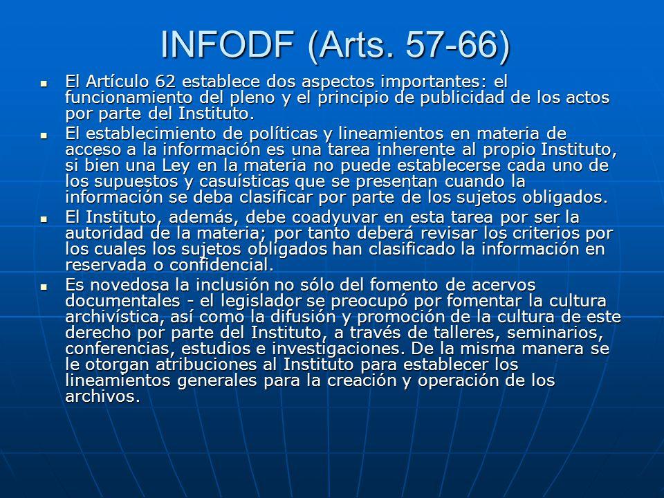 INFODF (Arts. 57-66) El Artículo 62 establece dos aspectos importantes: el funcionamiento del pleno y el principio de publicidad de los actos por part