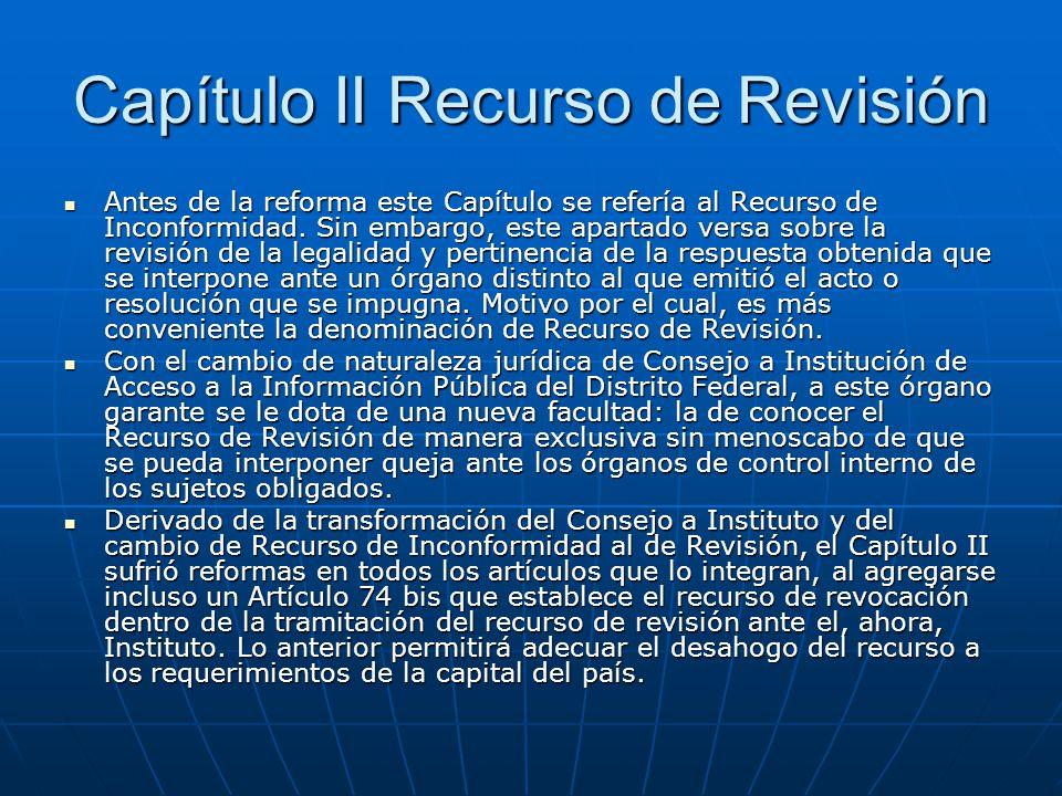 Capítulo II Recurso de Revisión Antes de la reforma este Capítulo se refería al Recurso de Inconformidad. Sin embargo, este apartado versa sobre la re