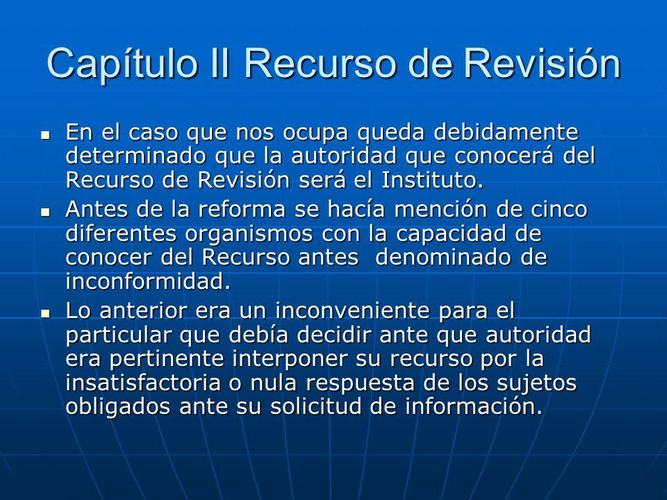 Capítulo II Recurso de Revisión En el caso que nos ocupa queda debidamente determinado que la autoridad que conocerá del Recurso de Revisión será el I