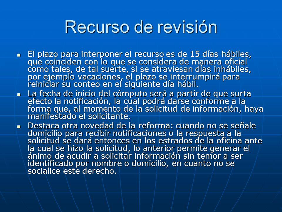 Recurso de revisión El plazo para interponer el recurso es de 15 días hábiles, que coinciden con lo que se considera de manera oficial como tales, de