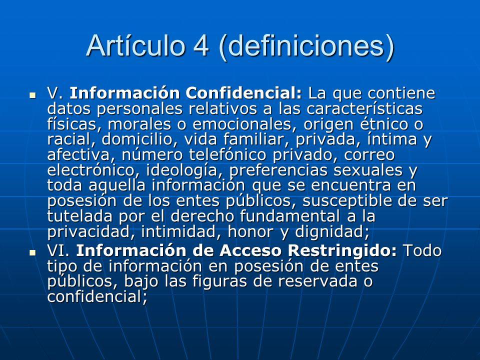 Artículo 4 (definiciones) V. Información Confidencial: La que contiene datos personales relativos a las características físicas, morales o emocionales